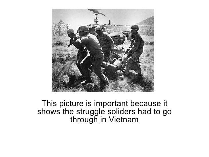 This picture is important because it shows the struggle soliders had to go through in Vietnam