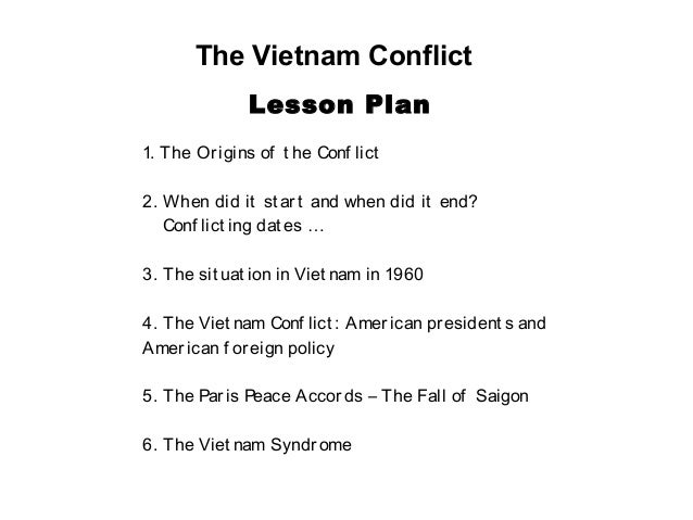 The Vietnam ConflictLesson Plan1. The Origins of t he Conf lict2. When did it st art and when did it end?Conf lict ing dat...