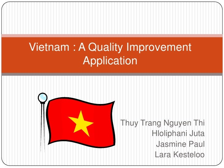Vietnam : A Quality Improvement           Application                 Thuy Trang Nguyen Thi                         Hlolip...