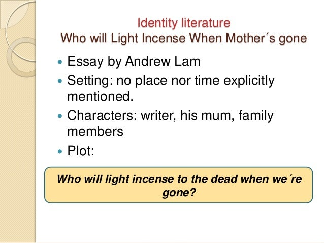 who will light incense when mother s gone by andrew lam Who will light incense when mothers gone this short story was written by andrew lam in 2003 i was also a nonfictional story based on an experience in lam's adult years.