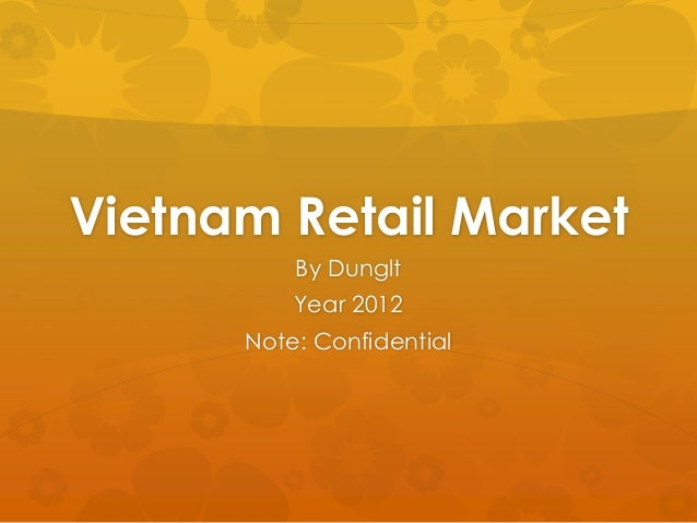 Vietnam Retail Market          By Dunglt          Year 2012      Note: Confidential