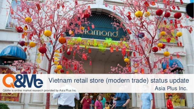 Q&Me is online market research provided by Asia Plus Inc. Asia Plus Inc. Vietnam retail store (modern trade) status update