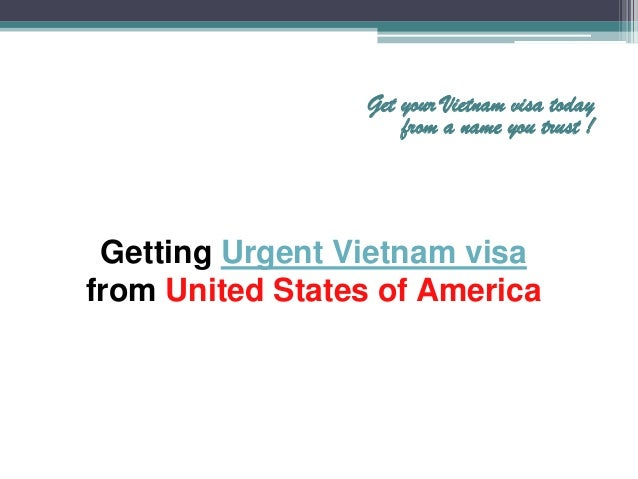 Getting Urgent Vietnam visafrom United States of AmericaGet your Vietnam visa todayfrom a name you trust !