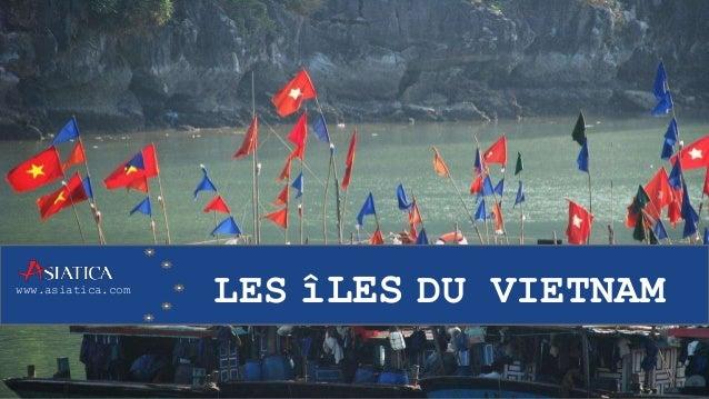www.asiatica.com LES îLES DU VIETNAM