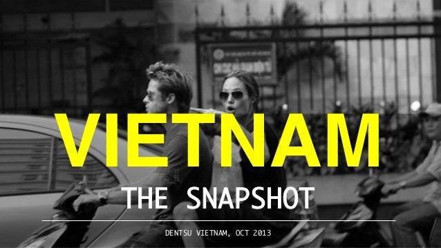 VIETNAM THE SNAPSHOT DENTSU VIETNAM, OCT 2013   1