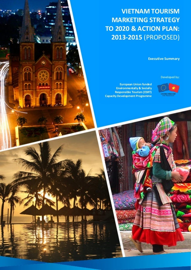 Vietnam Tourism Marketing Strategy To 2020 & Action Plan: 2013-2015 (Proposed) Executive Summary Page 1 VIETNAM TOURISM MA...