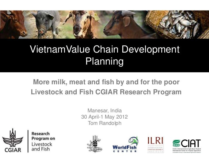 VietnamValue Chain Development           Planning More milk, meat and fish by and for the poorLivestock and Fish CGIAR Res...