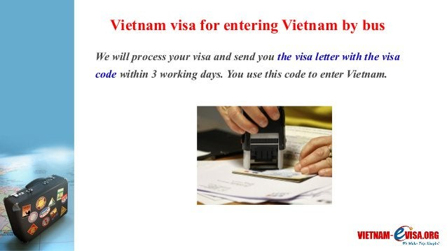 Vietnam visa for entering Vietnam by bus We will process your visa and send you the visa letter with the visa code within ...