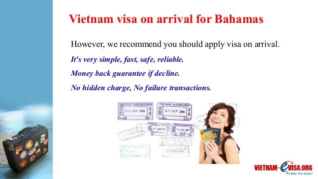 Vietnam visa on arrival for Bahamas However, we recommend you should apply visa on arrival. It's very simple, fast, safe, ...
