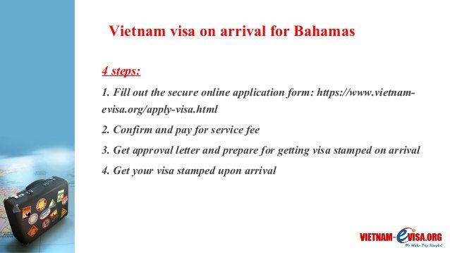 Vietnam visa on arrival for Bahamas 4 steps: 1. Fill out the secure online application form: https://www.vietnam- evisa.or...