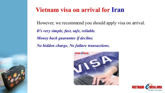 Vietnam visa on arrival for Iran However, we recommend you should apply visa on arrival. It's very simple, fast, safe, rel...
