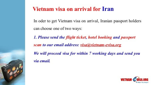 Vietnam visa on arrival for Iran In oder to get Vietnam visa on arrival, Iranian passport holders can choose one of two wa...