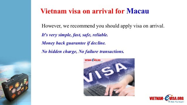 Vietnam visa on arrival for Macau However, we recommend you should apply visa on arrival. It's very simple, fast, safe, re...