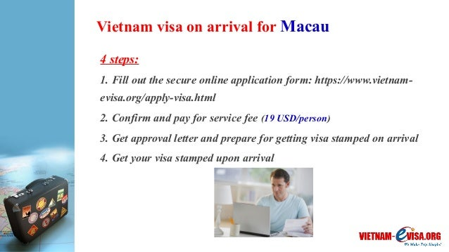 Vietnam visa on arrival for Macau 4 steps: 1. Fill out the secure online application form: https://www.vietnam- evisa.org/...