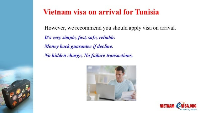 Vietnam visa on arrival for Tunisia However, we recommend you should apply visa on arrival. It's very simple, fast, safe, ...
