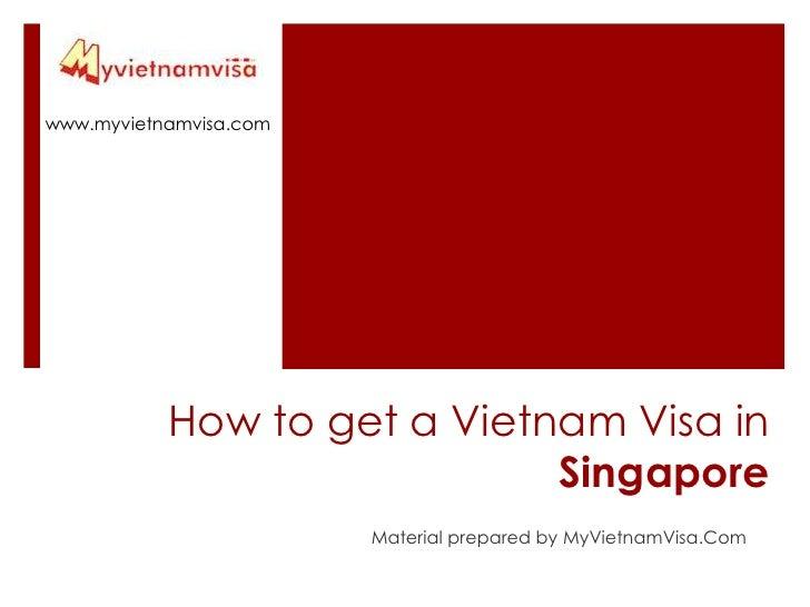 www.myvietnamvisa.com<br />How to get a Vietnam Visa in Singapore<br />Material prepared by MyVietnamVisa.Com<br />