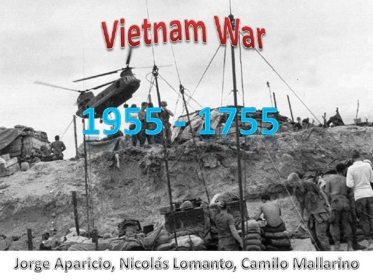 Vietnam War<br />1955 - 1755<br />Jorge Aparicio, Nicolás Lomanto, Camilo Mallarino<br />