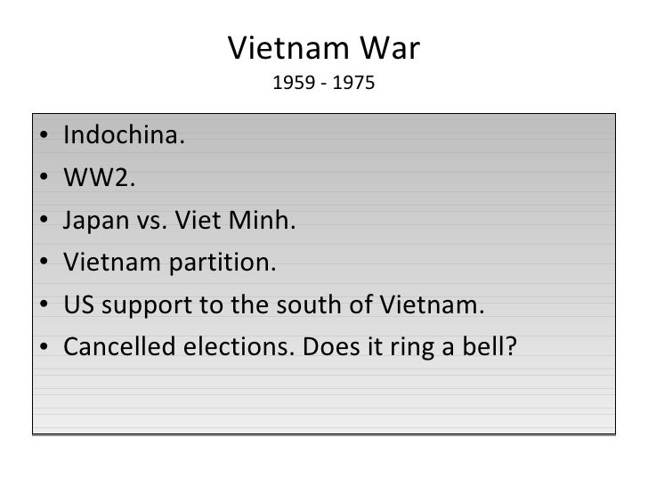 Vietnam War 1959 - 1975 <ul><li>Indochina. </li></ul><ul><li>WW2. </li></ul><ul><li>Japan vs. Viet Minh. </li></ul><ul><li...