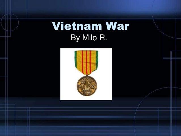 Vietnam War By Milo R.