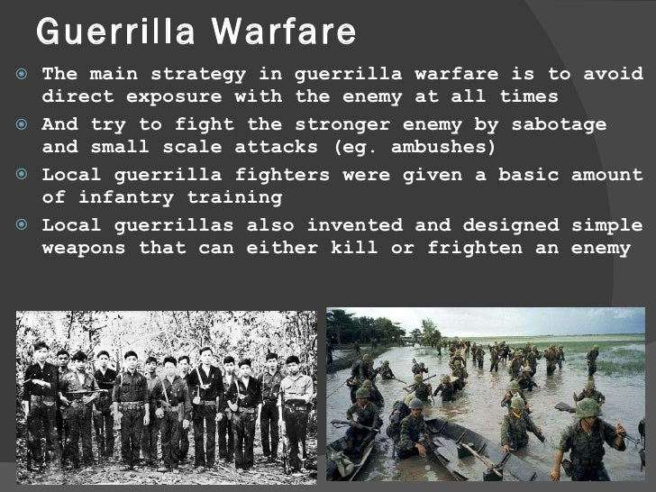 the vietnam war a guerrilla warfare Guerrilla warfare in revolutionary war  the guerrilla forces of ho chi minh were fighting to rid vietnam of imperialistic powers, namely france.