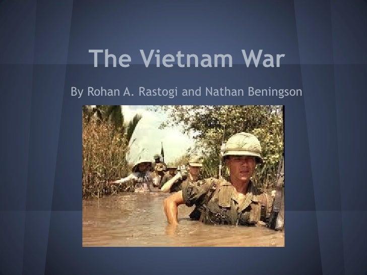 The Vietnam WarBy Rohan A. Rastogi and Nathan Beningson