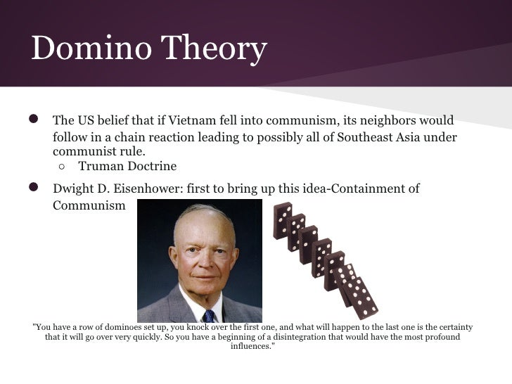 vietnam war and the domino theory Nixon's retrospective on the vietnam war  the ant-war demonstrations in the united states shortened the war and the domino theory was false.