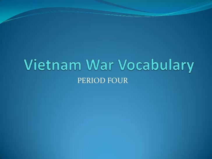 Vietnam War Vocabulary<br />PERIOD FOUR<br />