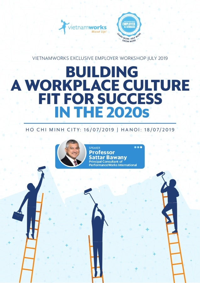 BUILDING A WORKPLACE CULTURE FIT FOR SUCCESS IN THE 2020s 1 VIETNAMWORKS EXCLUSIVE EMPLOYER WORKSHOP JULY 2019 H O C H I M...