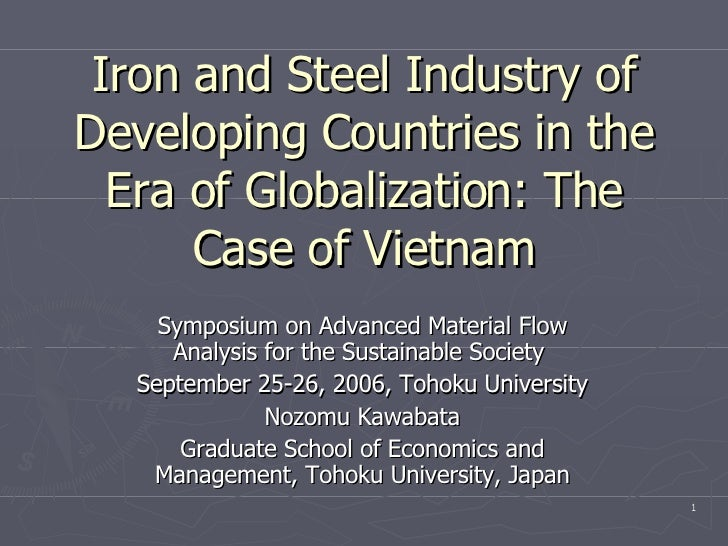 Iron and Steel Industry of Developing Countries in the Era of Globalization: The Case of Vietnam Symposium on Advanced Mat...