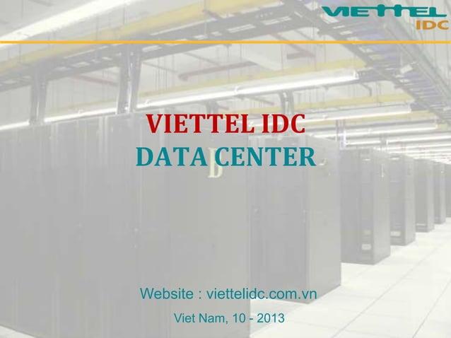 VIETTEL IDC DATA CENTER  Website : viettelidc.com.vn Viet Nam, 10 - 2013