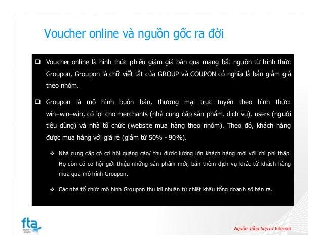 Voucher online và nguồn gốc ra đời  Voucher online là hình thức phiếu giảm giá bán qua mạng bắt nguồn từ hình thức Groupo...