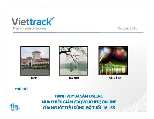 Market research top-line October 2011 CHỦ ĐỀ: HCM HÀ NỘI ĐÀ NẴNG HÀNH VIMUASẮMONLINE MUA PHIẾUGIẢMGIÁ(VOUCHER) ONLINE CỦA ...