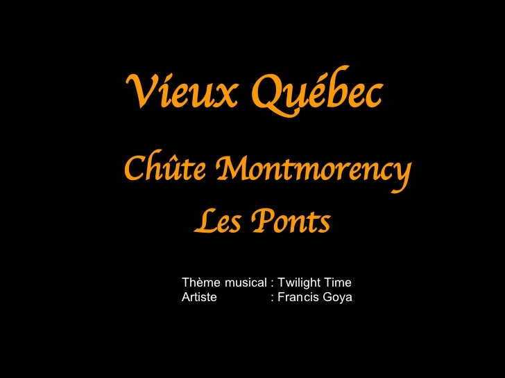 Vieux Québec   <ul><ul><li>Chûte Montmorency </li></ul></ul><ul><ul><li>Les Ponts   </li></ul></ul>Thème musical : Twiligh...
