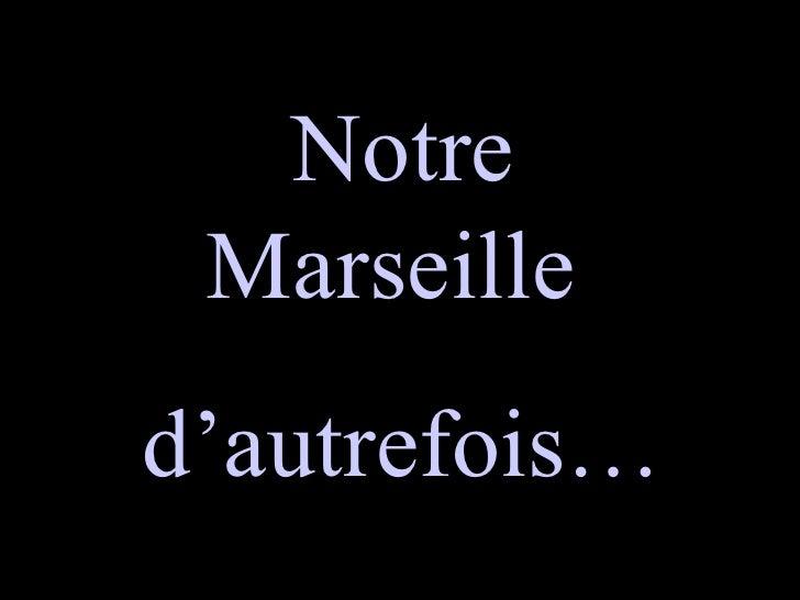Notre Marseille  d'autrefois…