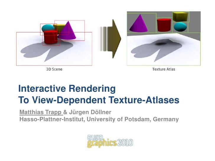 Interactive Rendering To View-Dependent Texture-Atlases<br />Matthias Trapp & Jürgen DöllnerHasso-Plattner-Institut, Unive...