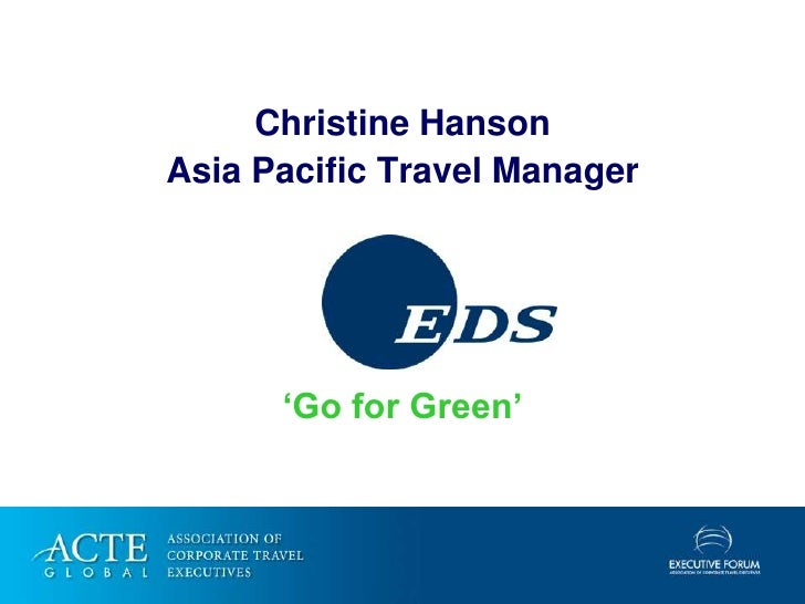 Christine Hanson Asia Pacific Travel Manager           'Go for Green'