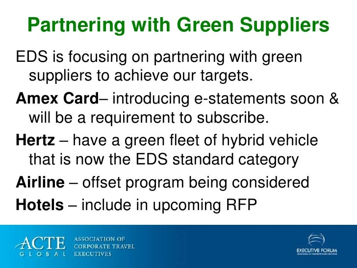 Partnering with Green Suppliers EDS is focusing on partnering with green  suppliers to achieve our targets. Amex Card– int...