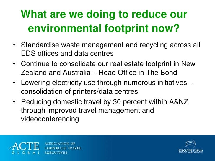 What are we doing to reduce our    environmental footprint now? • Standardise waste management and recycling across all   ...