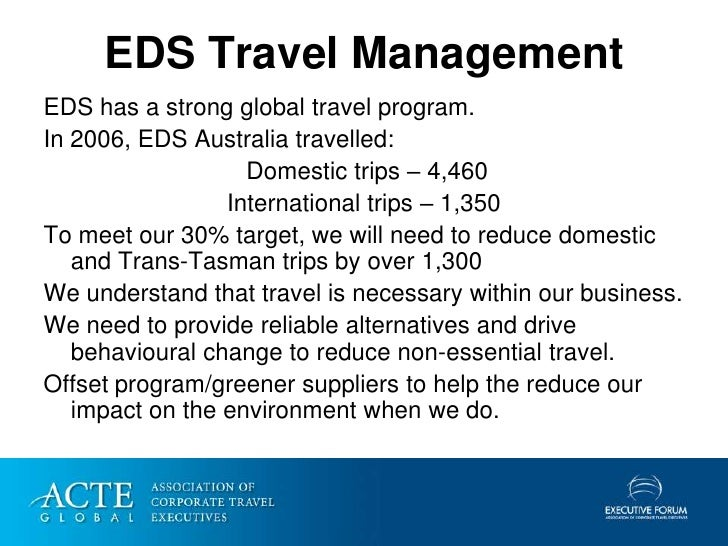EDS Travel Management EDS has a strong global travel program. In 2006, EDS Australia travelled:                    Domesti...