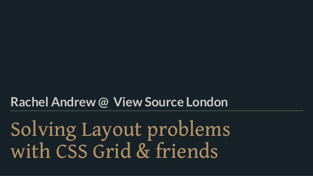Solving Layout problems  with CSS Grid & friends Rachel Andrew @ View Source London