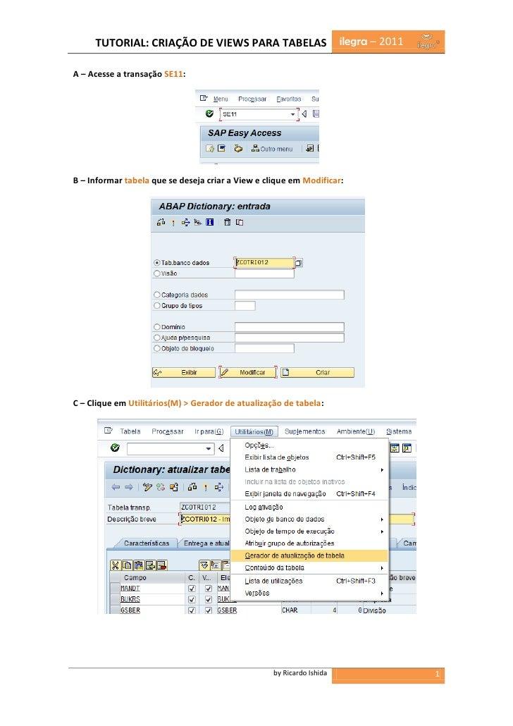 TUTORIAL: CRIAÇÃO DE VIEWS PARA TABELAS                           ilegra – 2011A – Acesse a transação SE11:B – Informar ta...