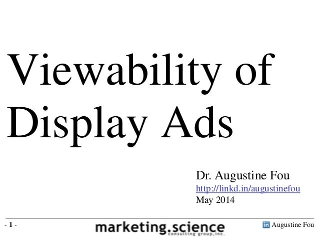 Augustine Fou- 1 - Dr. Augustine Fou http://linkd.in/augustinefou May 2014 Viewability of Display Ads