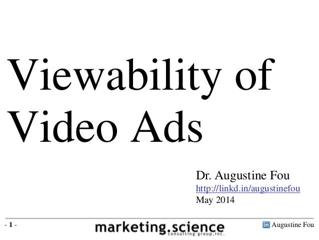 Augustine Fou- 1 - Dr. Augustine Fou http://linkd.in/augustinefou May 2014 Viewability of Video Ads