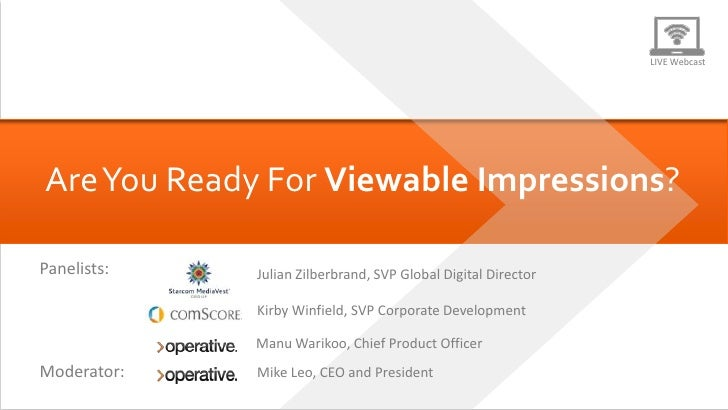 LIVE Webcast     Are You Ready For Viewable Impressions?    Panelists:                               Julian Zilberbrand, S...