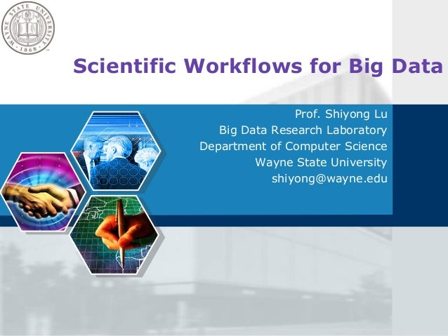 Scientific Workflows for Big Data Prof. Shiyong Lu Big Data Research Laboratory Department of Computer Science Wayne State...