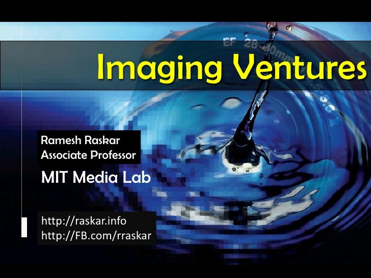 Raskar, Camera Culture, MIT Media Lab                                  Imaging Ventures                                   ...
