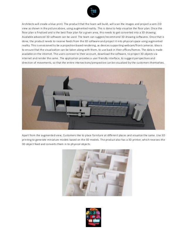 Architects will create a blue print. The product that the team will build, will scan the images and project a semi 3D view...