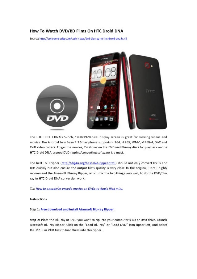 How To Watch DVD/BD Films On HTC Droid DNASource: http://consumersdig.com/tech-news/dvd-blu-ray-to-htc-droid-dna.htmlThe H...