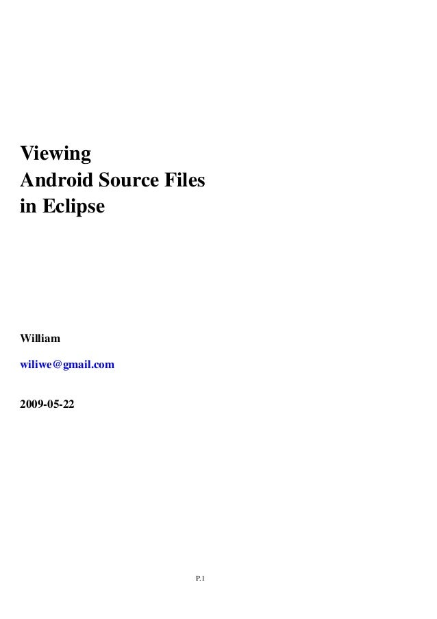 P.1 Viewing Android Source Files in Eclipse William wiliwe@gmail.com 2009-05-22