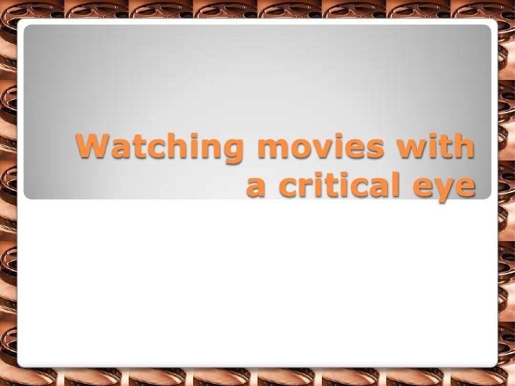 Watching movies with a critical eye<br />